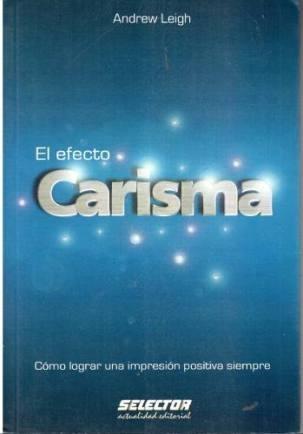 libro, el efecto carisma; como lograr impresion positiva