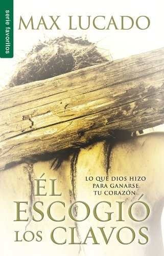 libro el escogio los clavos / he chose the nails: lo que dio
