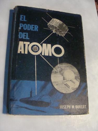 libro el poder del atomo , joseph m. dukert , 193 paginas