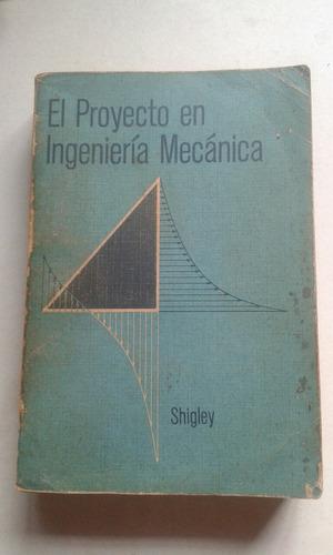 libro el proyecto en ingenieria mecanica. shigley.