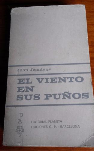 libro  el viento en sus puños  -john jennings - 1962 1° edic