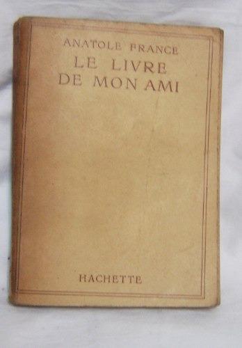 libro en frances: le livre de mon ami / anatole france