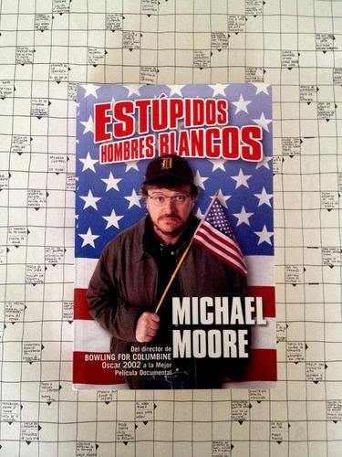 libro estúpidos hombres blancos de michael moore. u55