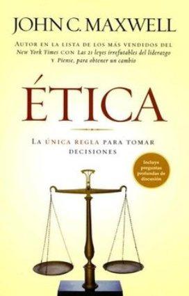 libro, etica; la unica regla para tomar decisiones maxwell.