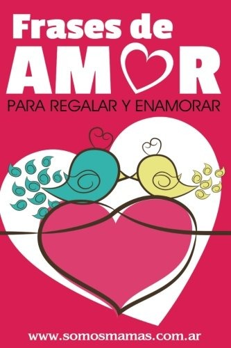 Libro Frases De Amor Para Regalar Y Enamorar Somos