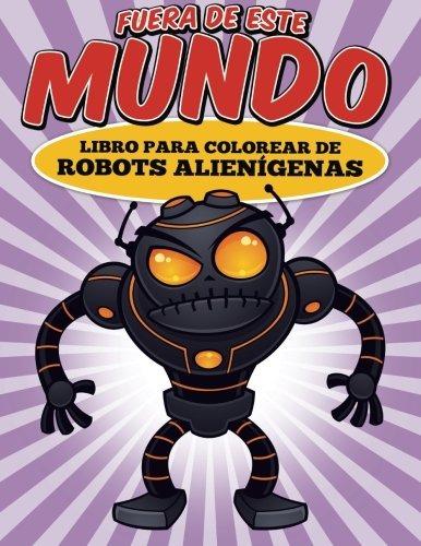 Libro Fuera De Este Mundo Libro Para Colorear De Robot