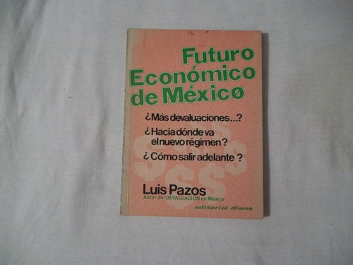 libro futuro económico de méxico, luis pazos.