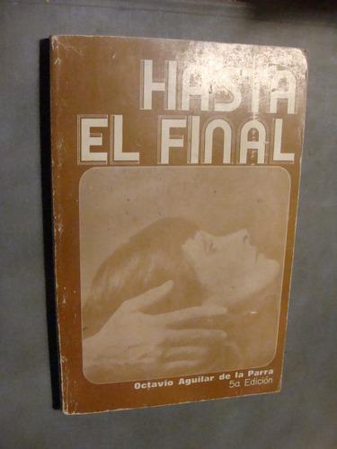 libro hasta el final , octavio aguilar  , año 1990 , 212 pag