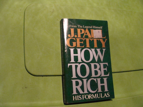 libro how to be rich , j. paul getty , 213 paginas , año 198