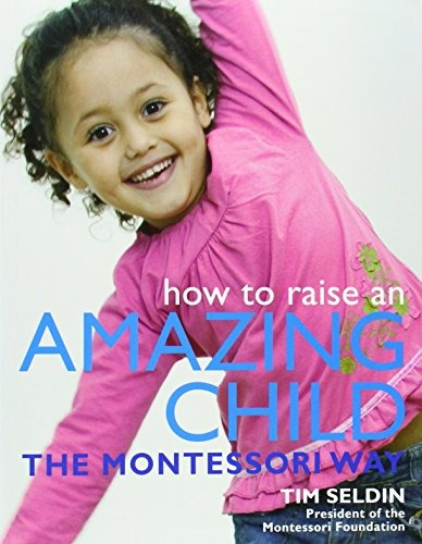 libro how to raise an amazing child the montessori way