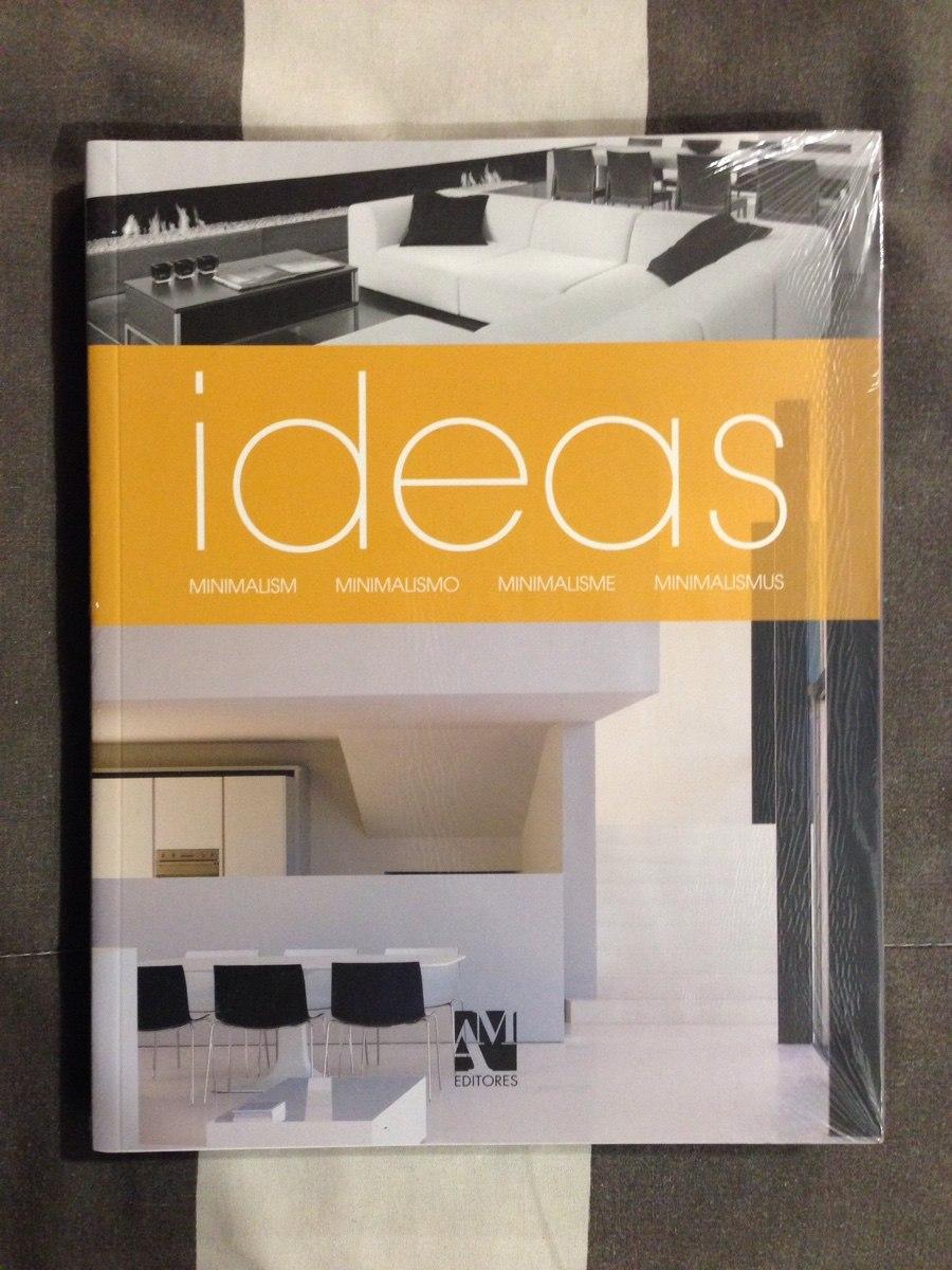 Libro ideas minimalismo decoraci n dise o de - Libros de decoracion de interiores ...