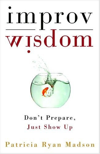 libro improv wisdom: don't prepare, just show up - nuevo