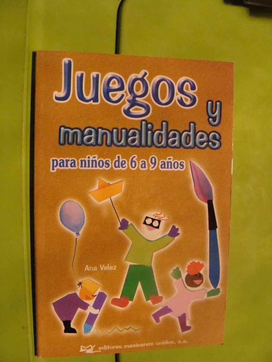 Libro Juegos Y Manualidades Para Ninos De 6 A 9 Anos Ana Ve