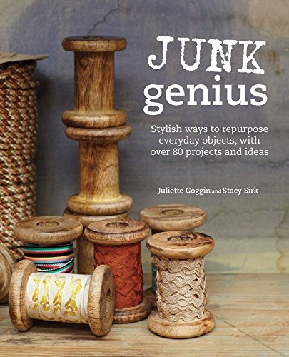 libro junk genius: stylish ways to repurpose everyday obje