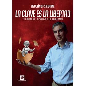 Libro La Clave Es La Libertad - Agustín Etchebarne