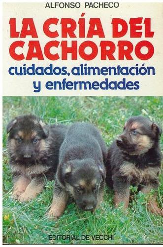 libro, la cría del cachorro; cuidados, alimentación y etc.