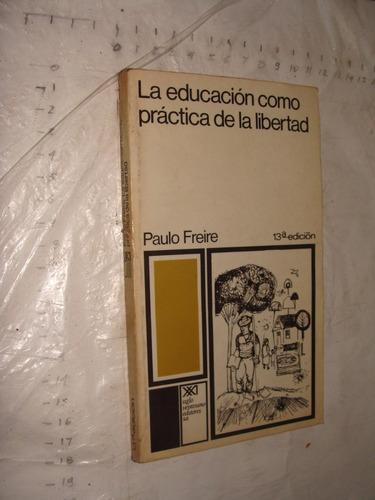 libro la educacion como practica de la libertad , paulo frei