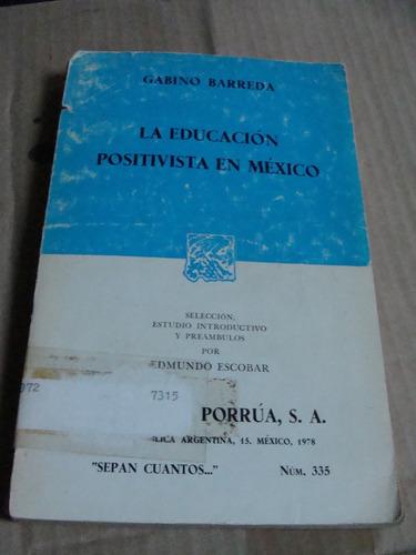 libro la educacion positivista en mexico ,  año 1978 , 280 p