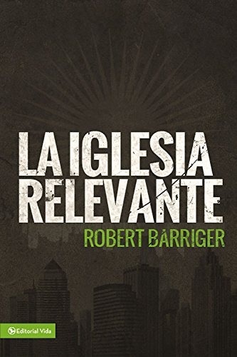 libro : la iglesia relevante  - robert barriger