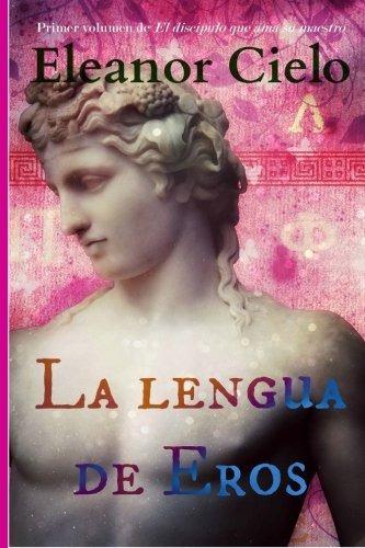 libro : la lengua de eros (el discipulo que ama su maestr..