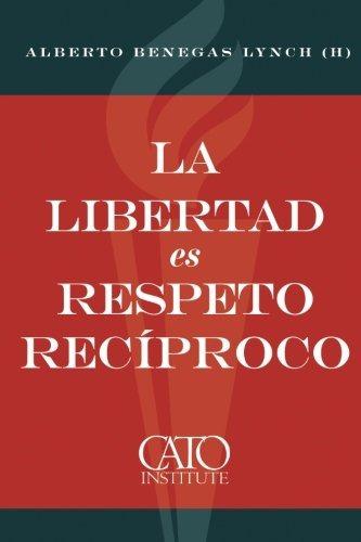 libro : la libertad es respeto reciproco  - alberto beneg...