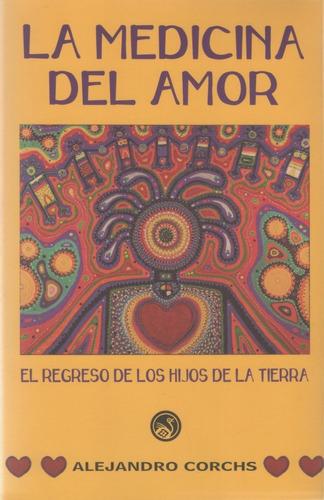 libro: la medicina del amor - alejandro corchs