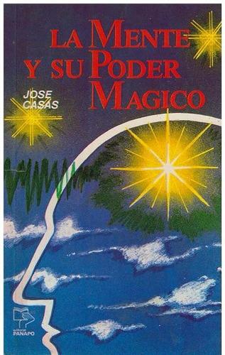 libro, la mente y su poder mágico de jose casas.