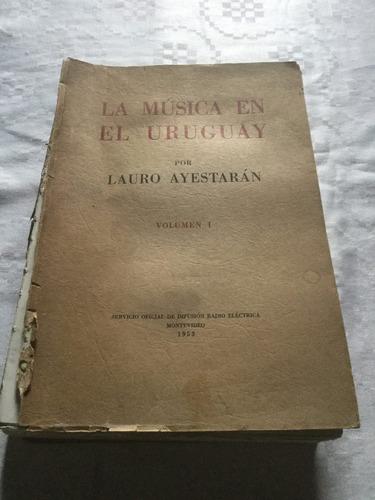libro la música en uruguay de lauro ayestaran  reliquia