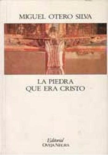 libro, la piedra que era cristo de miguel otero silva.