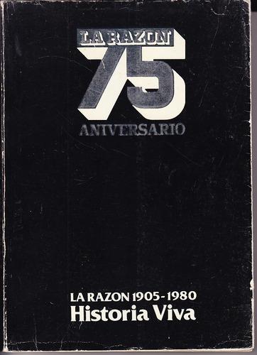 libro la razon 75 aniversario historia viva 1905 -1980 fotos