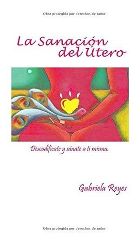 libro : la sanación y bendición del útero  - reyes,...