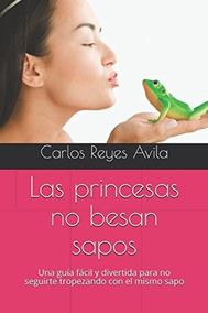 Libro : Las Princesas No Besan Sapos: Una Guia Facil Y Di