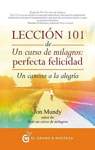 libro lección 101 de un curso de milagros: perfecta felicida