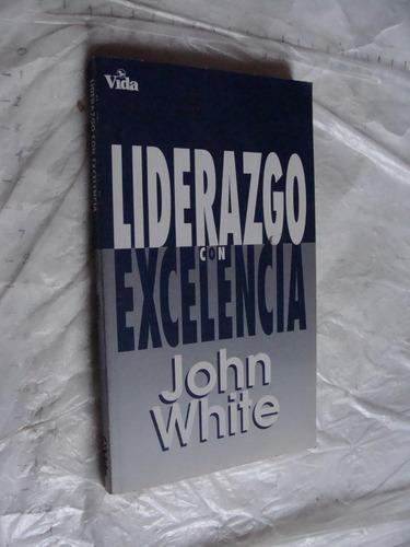 libro liderazgo con excelencia , john white ,  172 paginas ,