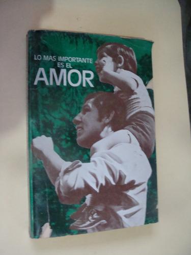 libro lo mas importante es el amor  , año 1979 ,  299 pagina
