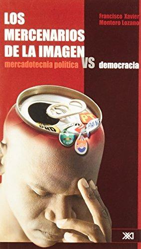 libro los mercenarios de la imagen: mercadotecnia vs. demo
