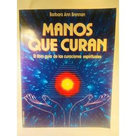 Libro Manos Que Curan De Barbara Ann Brennan