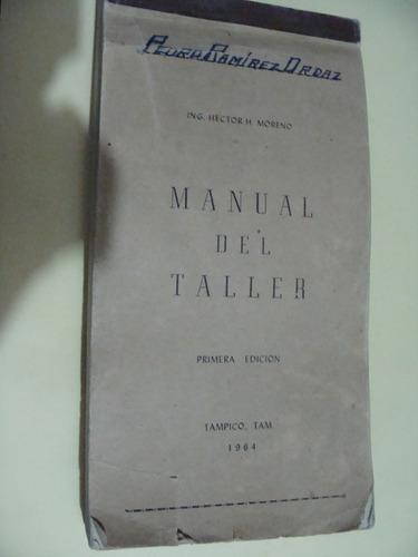 libro manual del taller , ing. hector h. moreno, año 1964 ,