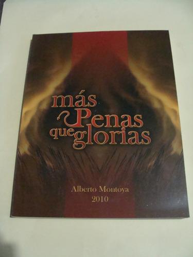 libro mas penas que glorias , alberto montoya   ,  213 pagin