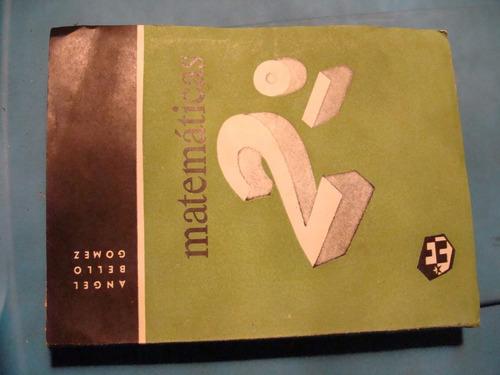 libro matematicas 2 , angel bello   , 329 paginas , año 1963