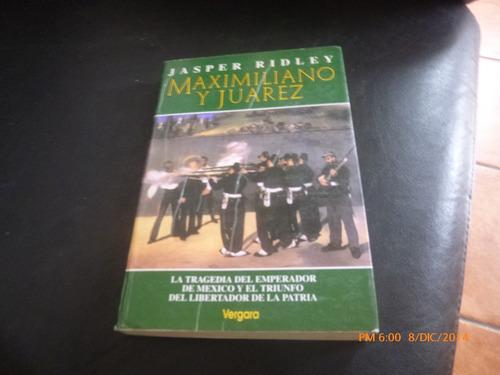 libro maximiliano y juarez --jasper ridley (447w
