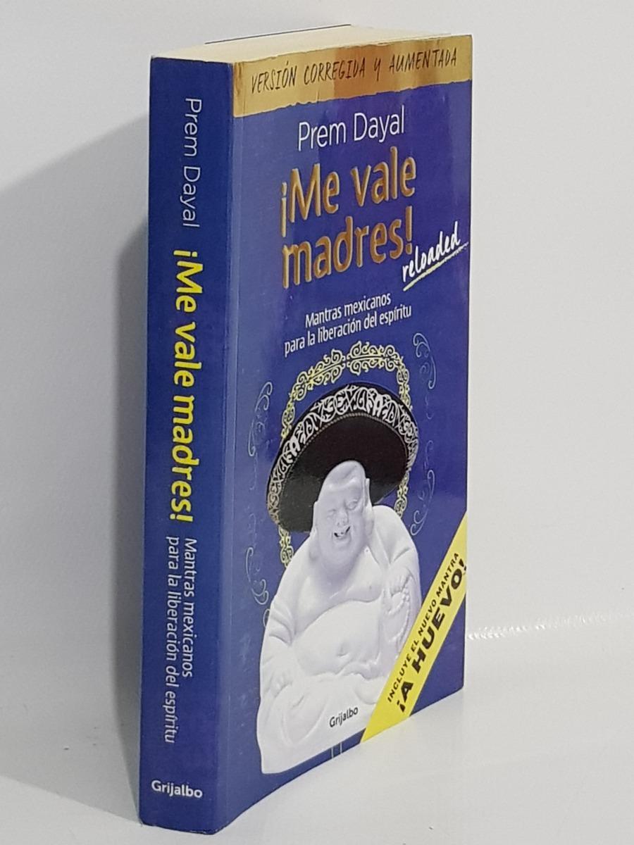Libro Me Vale Madres Versión Corregida Y Aumentad Prem Dayal - $ 439 00