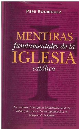 libro, mentiras fundamentales de iglesia católica rodríguez.