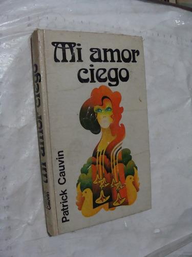 libro mi amor ciego , patrick cauvin , 229 paginas , año 197