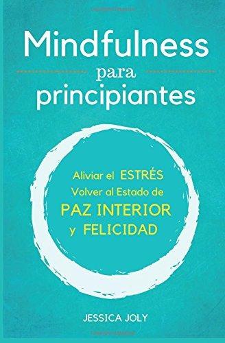 libro : mindfulness: para principiantes - aliviar el estr...