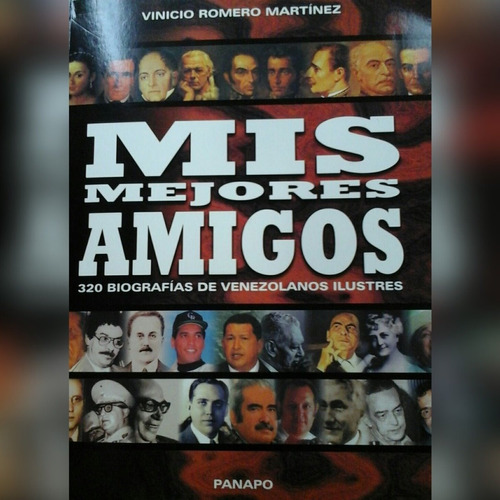 libro mis mejores amigos 320 biografias de venezolanos