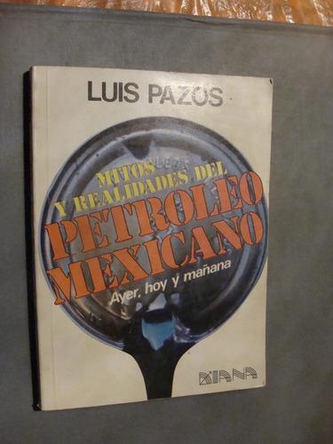 libro mitos y realidades del petroleo mexicano , ayer hoy y