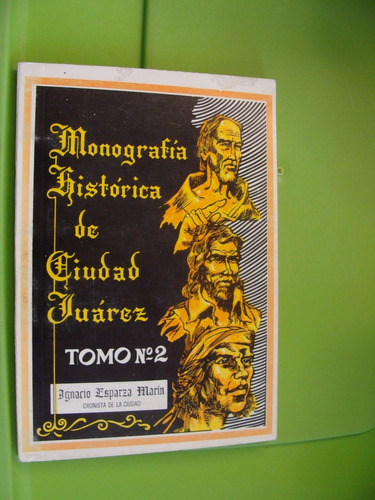 libro monografia historica de ciudad juarez , tomo 2 , ignac