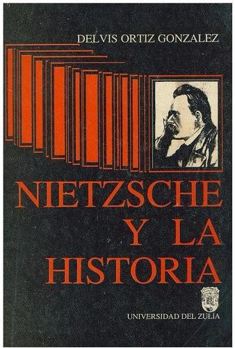 libro, nietzsche y la historia de delvis ortiz gonzalez.