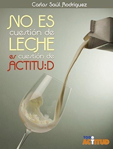 libro no es cuestión de leche, es cuestión de actitud - pdf